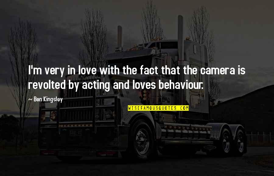 Behaviour Quotes By Ben Kingsley: I'm very in love with the fact that