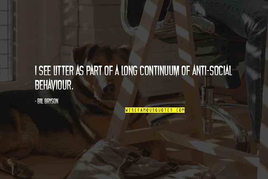 Behaviour Quotes By Bill Bryson: I see litter as part of a long