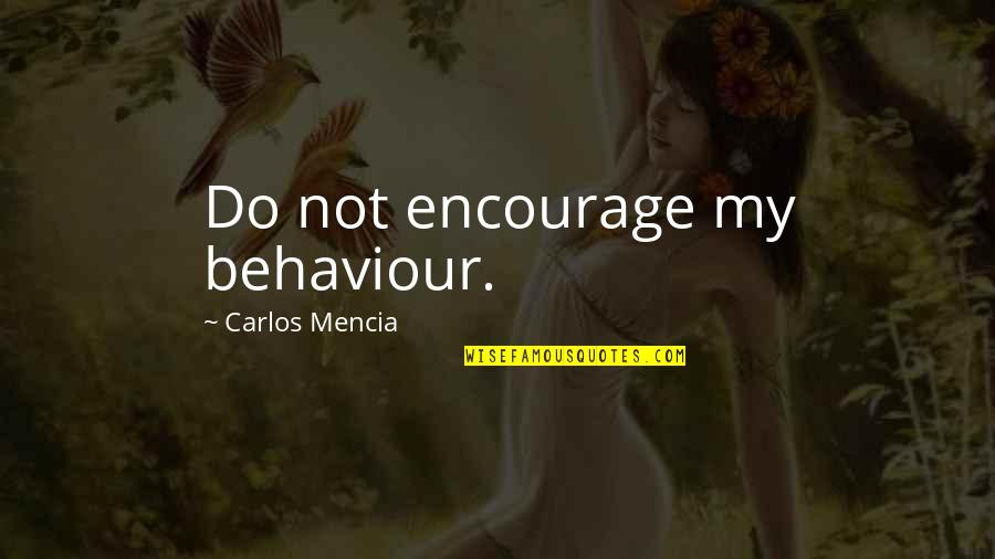Behaviour Quotes By Carlos Mencia: Do not encourage my behaviour.