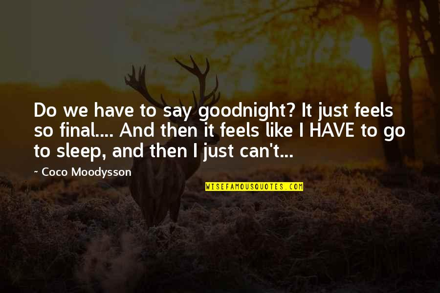 Behaviour Quotes By Coco Moodysson: Do we have to say goodnight? It just
