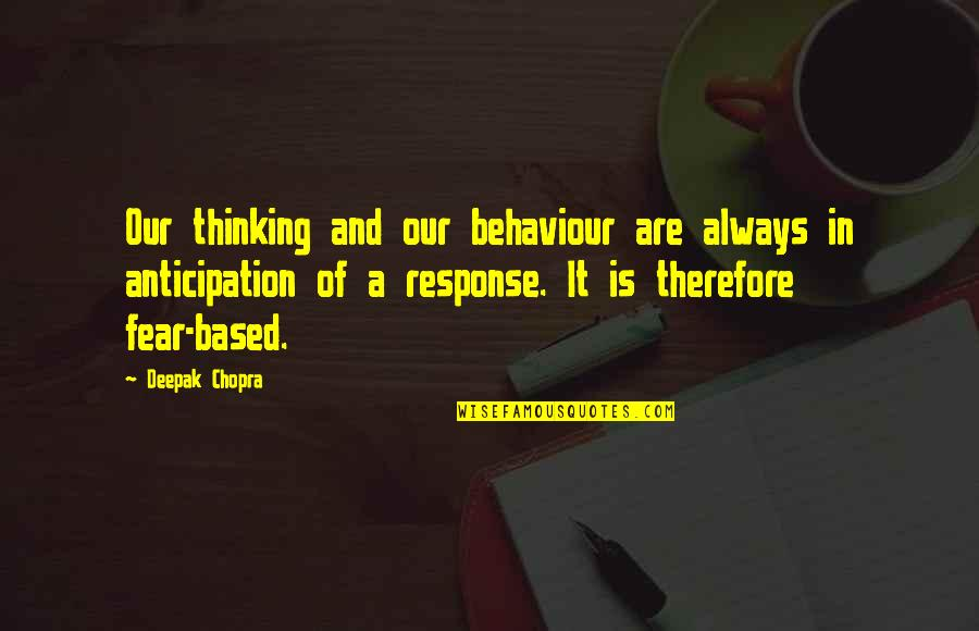 Behaviour Quotes By Deepak Chopra: Our thinking and our behaviour are always in