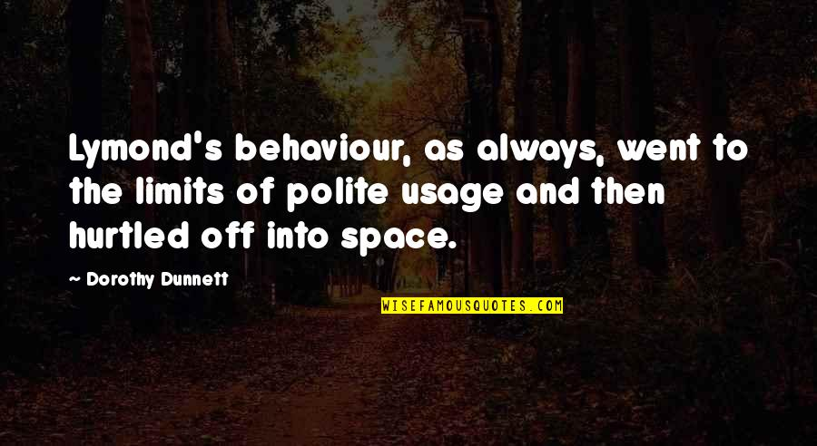 Behaviour Quotes By Dorothy Dunnett: Lymond's behaviour, as always, went to the limits