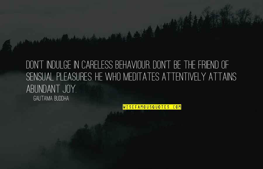 Behaviour Quotes By Gautama Buddha: Don't indulge in careless behaviour. Don't be the