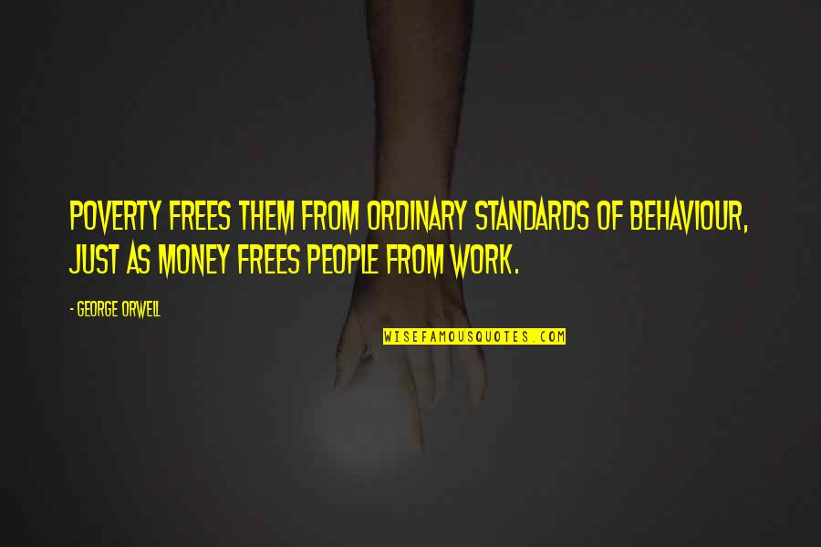 Behaviour Quotes By George Orwell: Poverty frees them from ordinary standards of behaviour,