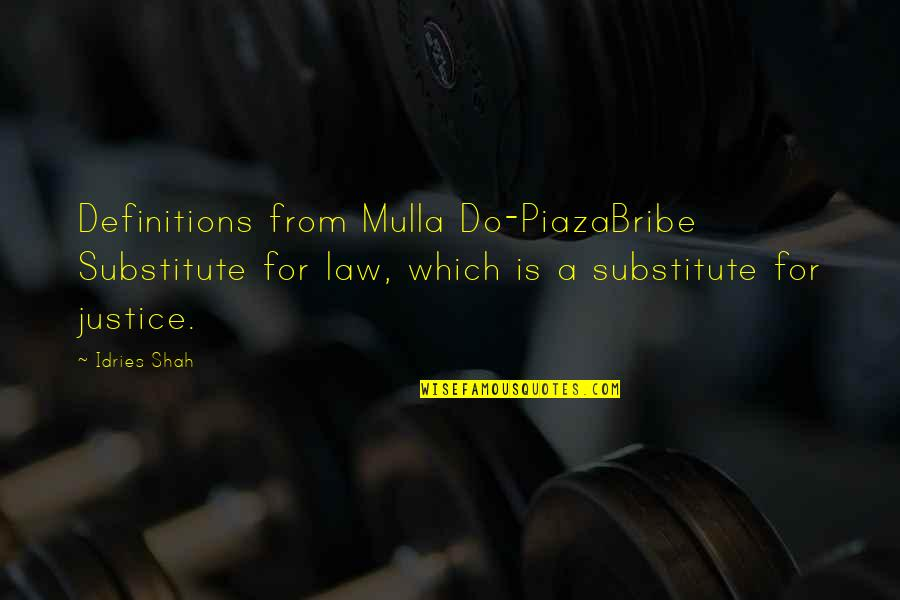 Behaviour Quotes By Idries Shah: Definitions from Mulla Do-PiazaBribe Substitute for law, which