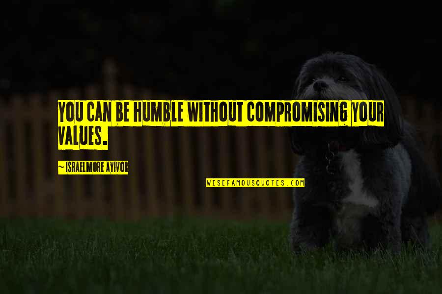 Behaviour Quotes By Israelmore Ayivor: You can be humble without compromising your values.