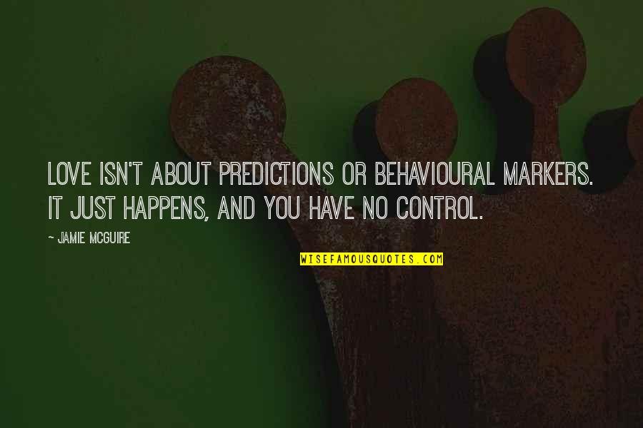 Behaviour Quotes By Jamie McGuire: Love isn't about predictions or behavioural markers. It