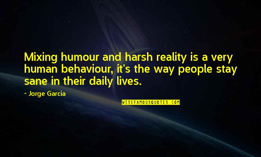Behaviour Quotes By Jorge Garcia: Mixing humour and harsh reality is a very