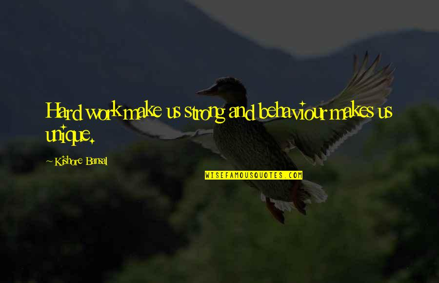 Behaviour Quotes By Kishore Bansal: Hard work make us strong and behaviour makes