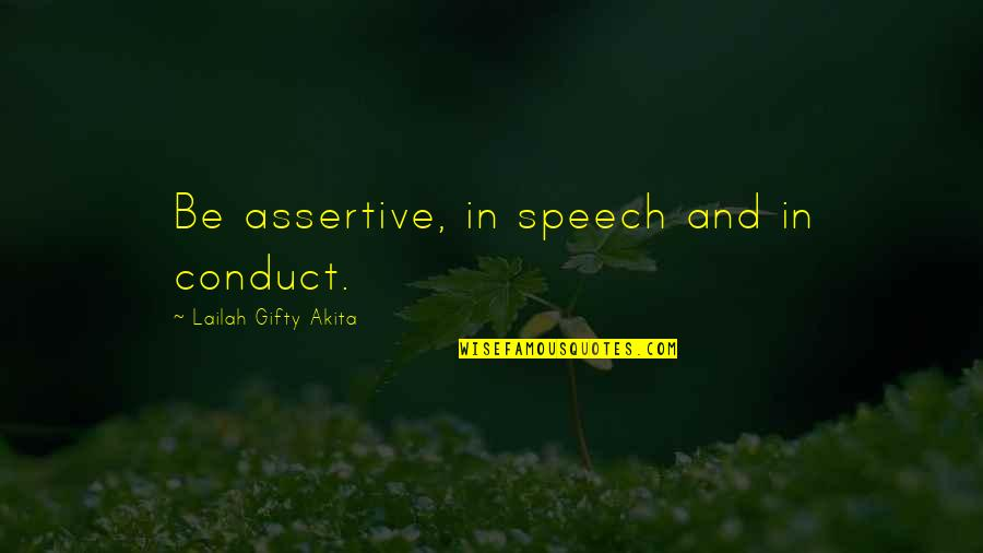 Behaviour Quotes By Lailah Gifty Akita: Be assertive, in speech and in conduct.