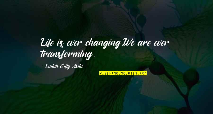 Behaviour Quotes By Lailah Gifty Akita: Life is ever changing.We are ever transforming.