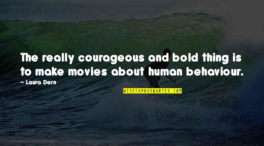 Behaviour Quotes By Laura Dern: The really courageous and bold thing is to