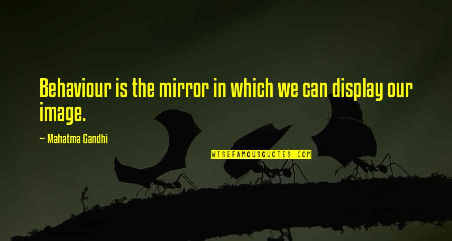 Behaviour Quotes By Mahatma Gandhi: Behaviour is the mirror in which we can