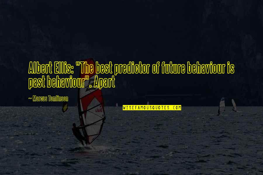 "Behaviour Quotes By Marcus Tomlinson: Albert Ellis: ""The best predictor of future behaviour"