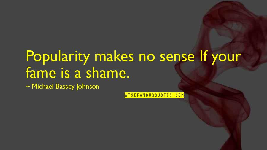 Behaviour Quotes By Michael Bassey Johnson: Popularity makes no sense If your fame is
