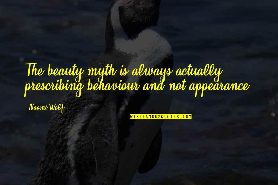 Behaviour Quotes By Naomi Wolf: The beauty myth is always actually prescribing behaviour