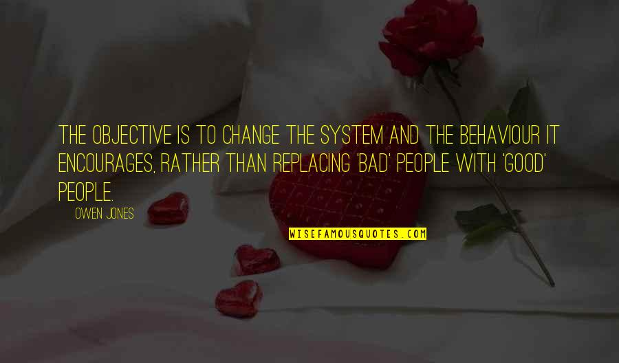 Behaviour Quotes By Owen Jones: The objective is to change the system and