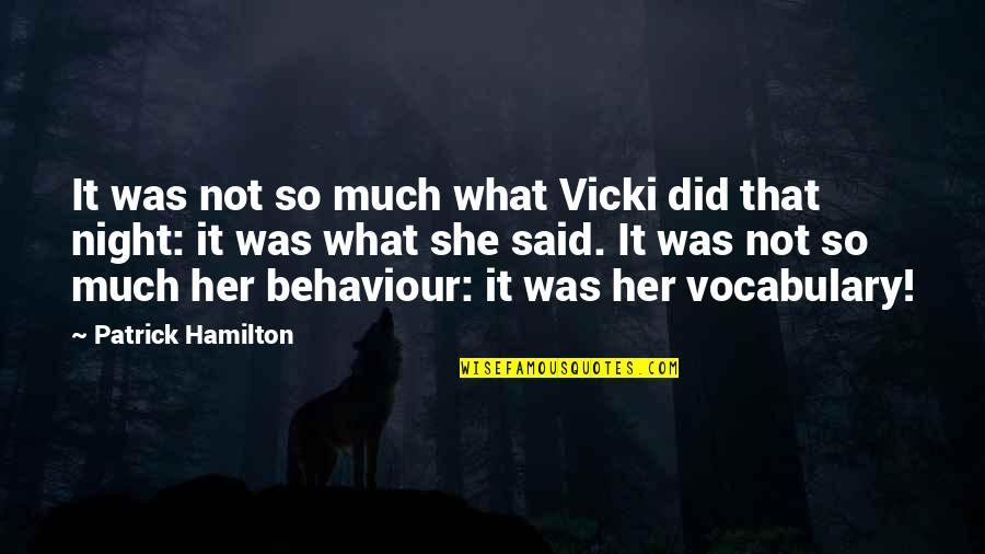 Behaviour Quotes By Patrick Hamilton: It was not so much what Vicki did