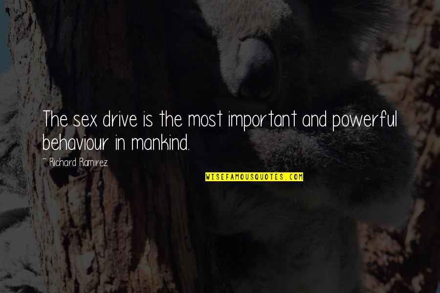 Behaviour Quotes By Richard Ramirez: The sex drive is the most important and