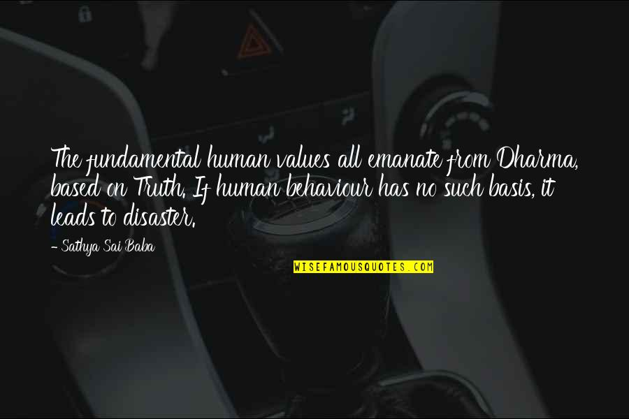 Behaviour Quotes By Sathya Sai Baba: The fundamental human values all emanate from Dharma,