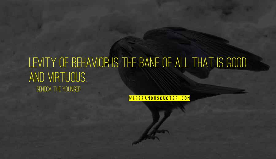 Behaviour Quotes By Seneca The Younger: Levity of behavior is the bane of all
