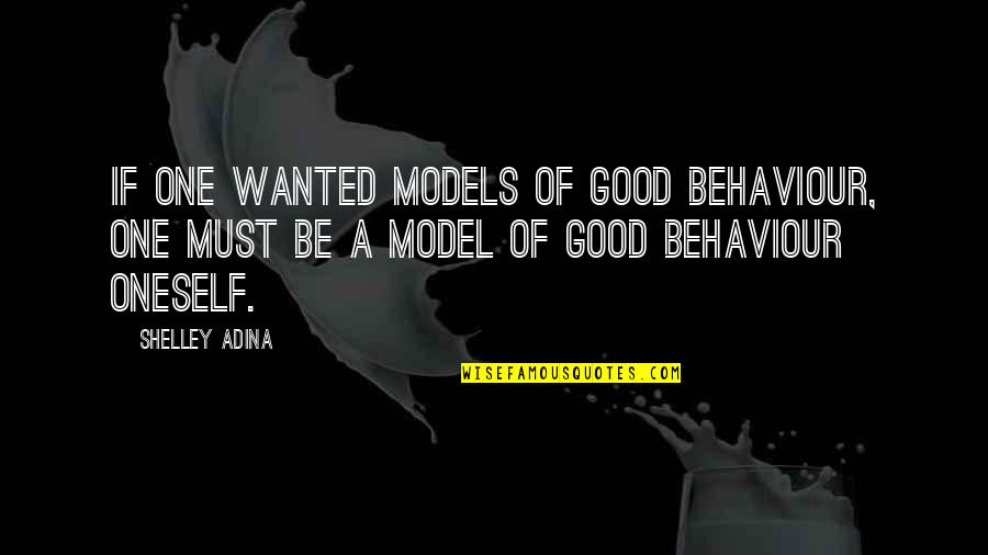 Behaviour Quotes By Shelley Adina: If one wanted models of good behaviour, one