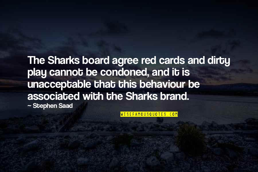 Behaviour Quotes By Stephen Saad: The Sharks board agree red cards and dirty