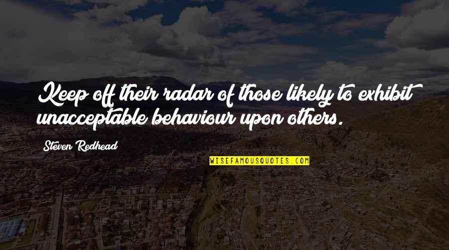 Behaviour Quotes By Steven Redhead: Keep off their radar of those likely to