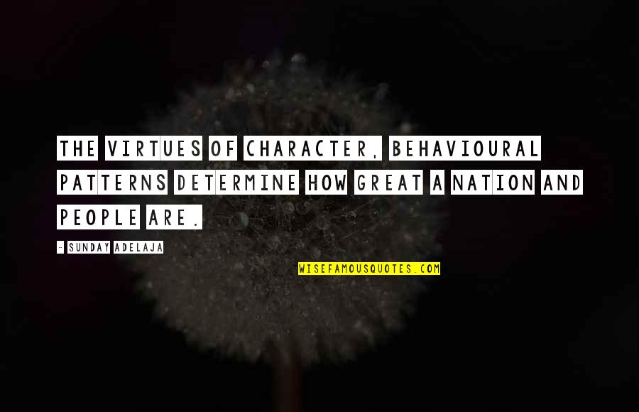 Behaviour Quotes By Sunday Adelaja: The virtues of character, behavioural patterns determine how