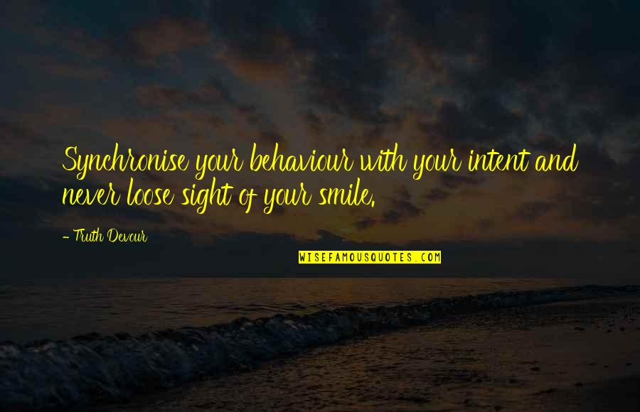 Behaviour Quotes By Truth Devour: Synchronise your behaviour with your intent and never