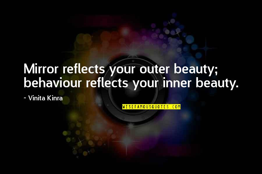 Behaviour Quotes By Vinita Kinra: Mirror reflects your outer beauty; behaviour reflects your