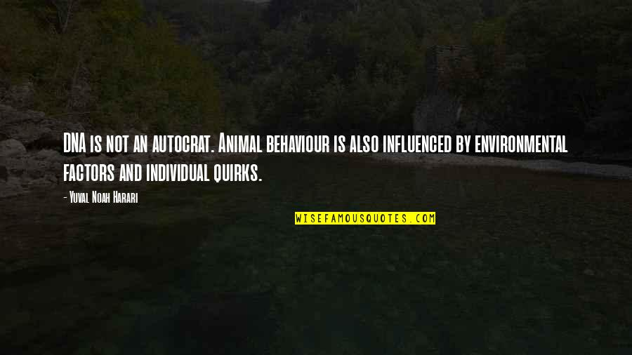 Behaviour Quotes By Yuval Noah Harari: DNA is not an autocrat. Animal behaviour is