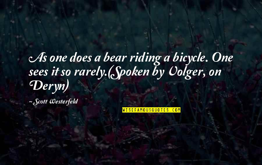Behemoth Quotes By Scott Westerfeld: As one does a bear riding a bicycle.