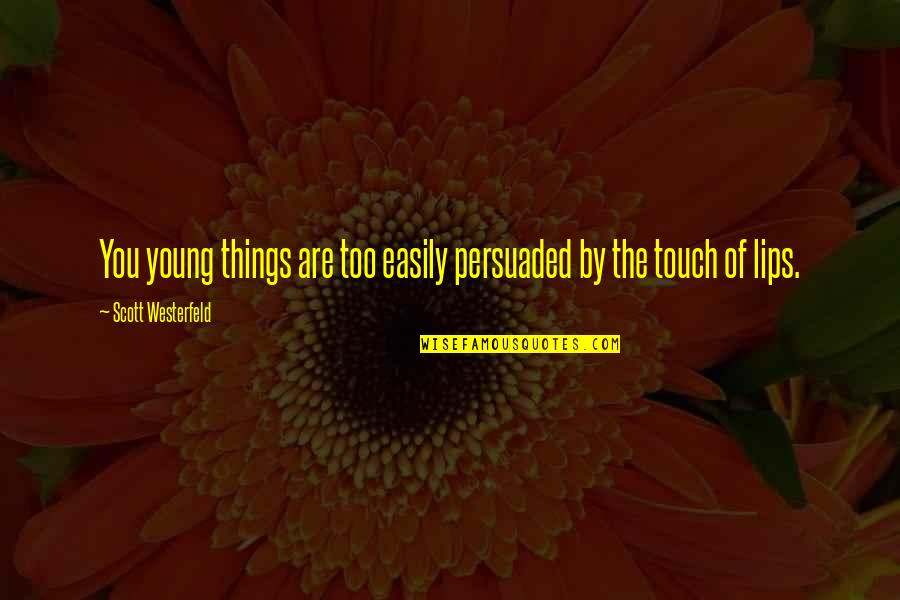 Behemoth Quotes By Scott Westerfeld: You young things are too easily persuaded by