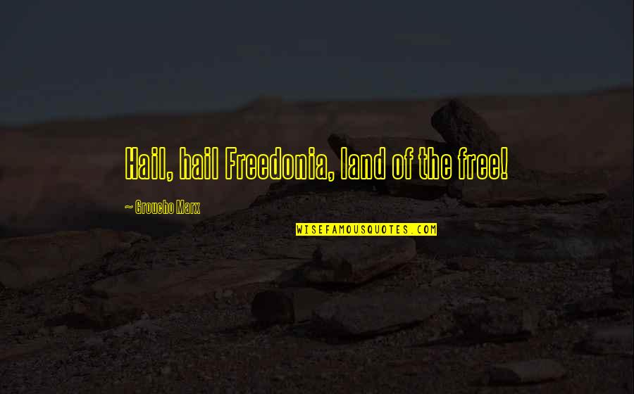 Behind Every Successful Man Quotes By Groucho Marx: Hail, hail Freedonia, land of the free!