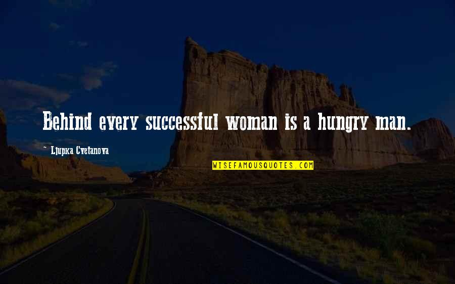 Behind Every Successful Man Quotes By Ljupka Cvetanova: Behind every successful woman is a hungry man.