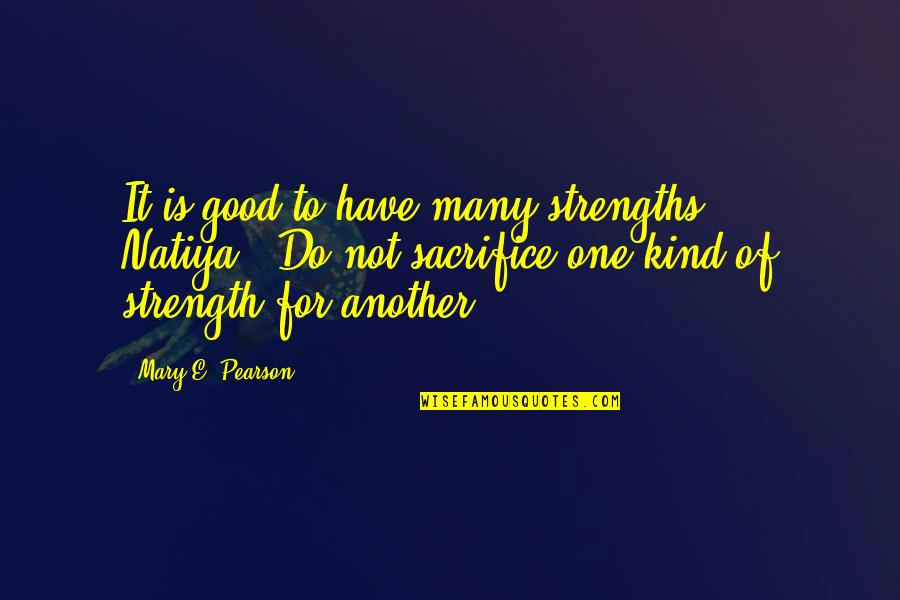 Behind Every Successful Man Quotes By Mary E. Pearson: It is good to have many strengths, Natiya...Do