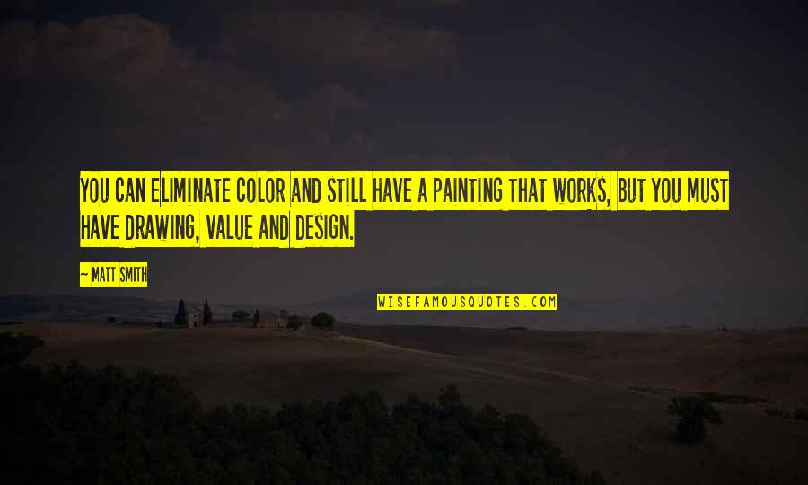 Behind Every Successful Man Quotes By Matt Smith: You can eliminate color and still have a