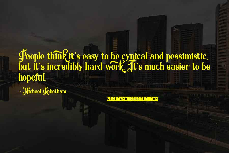 Behind Every Successful Man Quotes By Michael Robotham: People think it's easy to be cynical and