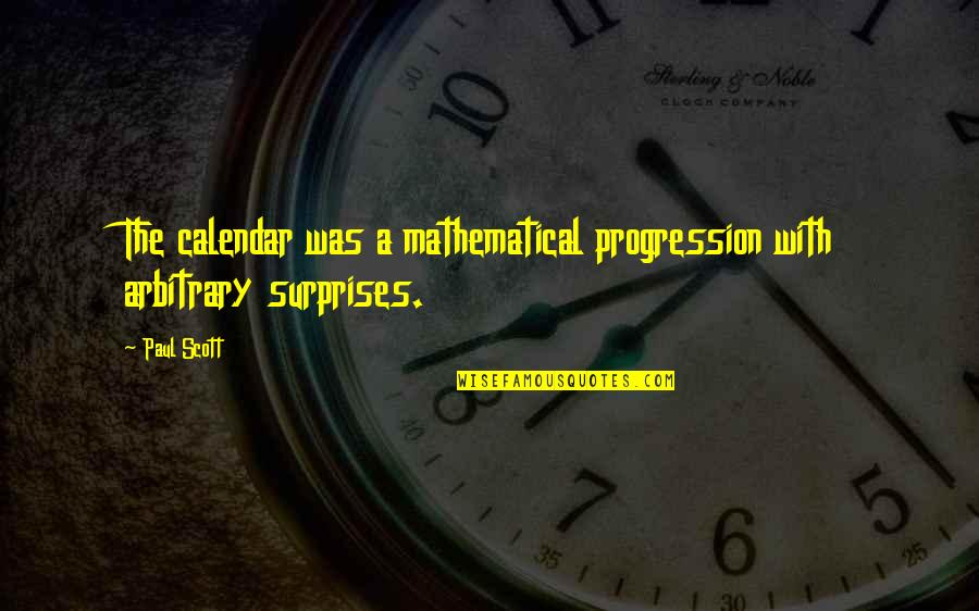 Behind Every Successful Man Quotes By Paul Scott: The calendar was a mathematical progression with arbitrary