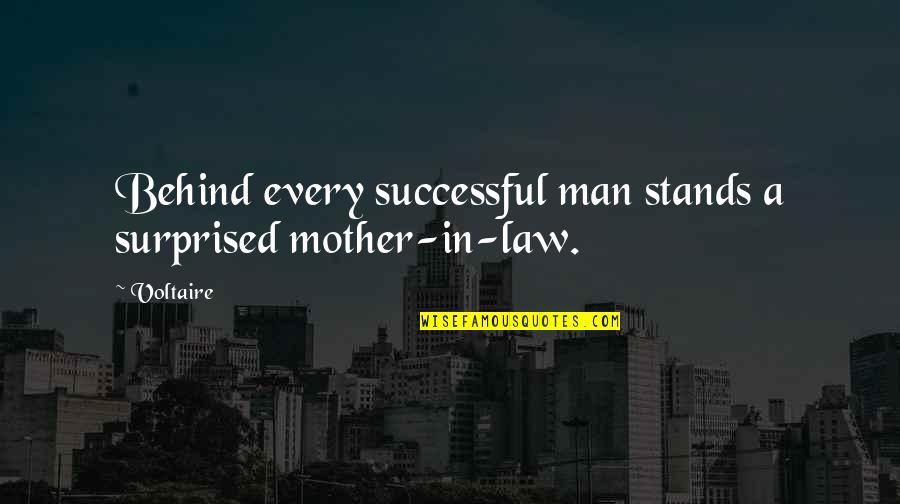 Behind Every Successful Man Quotes By Voltaire: Behind every successful man stands a surprised mother-in-law.