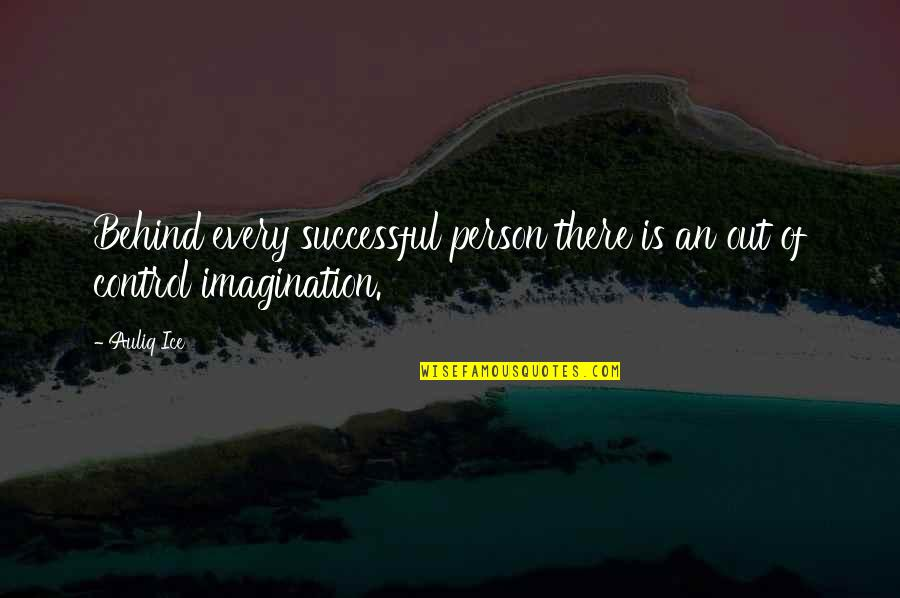 Behind Every Successful Person Quotes By Auliq Ice: Behind every successful person there is an out
