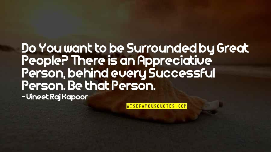 Behind Every Successful Person Quotes By Vineet Raj Kapoor: Do You want to be Surrounded by Great