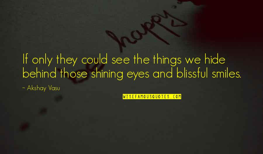 Behind My Eyes Quotes By Akshay Vasu: If only they could see the things we