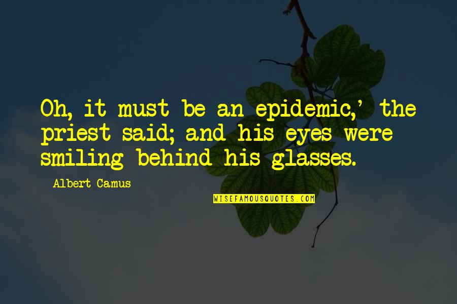 Behind My Eyes Quotes By Albert Camus: Oh, it must be an epidemic,' the priest