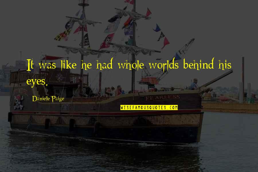 Behind My Eyes Quotes By Danielle Paige: It was like he had whole worlds behind