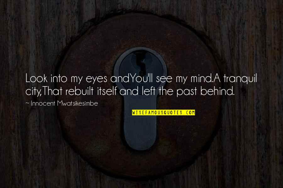 Behind My Eyes Quotes By Innocent Mwatsikesimbe: Look into my eyes andYou'll see my mind.A