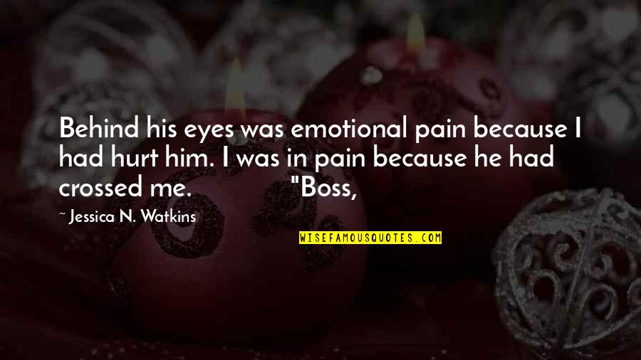 Behind My Eyes Quotes By Jessica N. Watkins: Behind his eyes was emotional pain because I