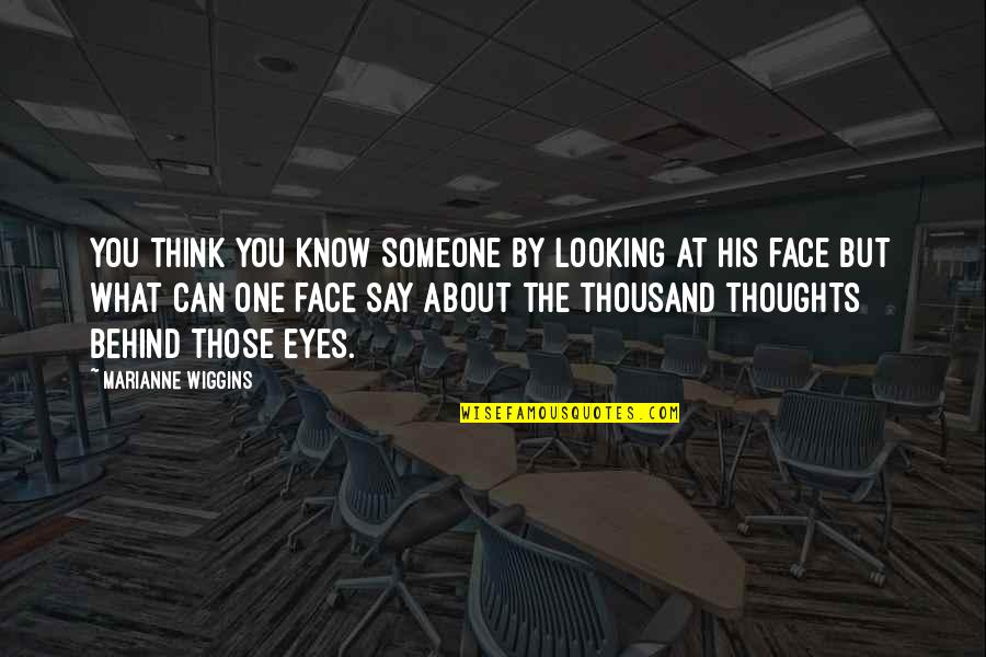 Behind My Eyes Quotes By Marianne Wiggins: You think you know someone by looking at