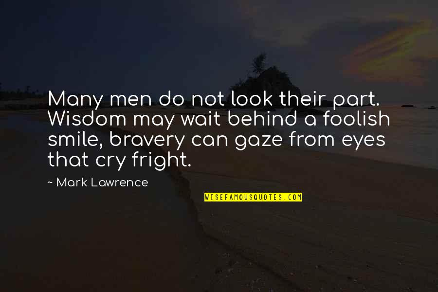 Behind My Eyes Quotes By Mark Lawrence: Many men do not look their part. Wisdom